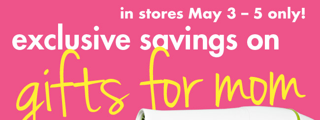 exclusive savings on gifts for mom