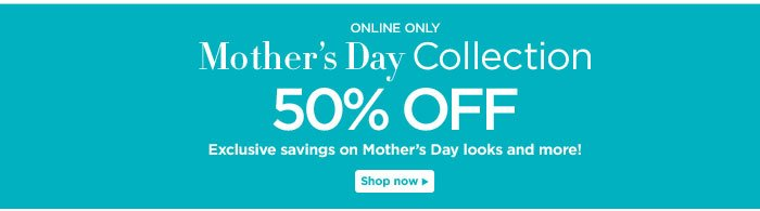 50% off Mother's Day Collection!