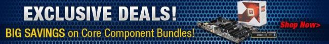 Exclusive Deals - Big Savings on Core Components Bundles
