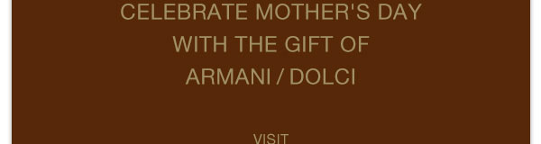 Celebrate Mother's Day with the gift of Armani/Dolci