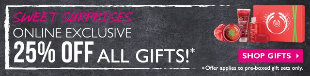SWEET SURPRISES -- ONLINE EXCLUSIVE -- 25% OFF ALL GIFTS!* -- SHOP GIFTS -- *Offer applies to pre-boxed gift sets only.