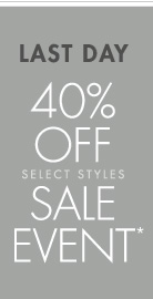 LAST DAY 40% OFF SELECT STYLES SALE EVENT* (*PROMOTION ENDS 05.03.13 AT 11:59 PM/PT. EXCLUDES DENIM, UNDERWEAR, FRAGRANCE, HOME COLLECTION, SHOES, SELECT HANDBAGS AND SALE. CANNOT BE COMBINED WITH ANY OTHER OFFER. NOT VALID ON PREVIOUS PURCHASES.)