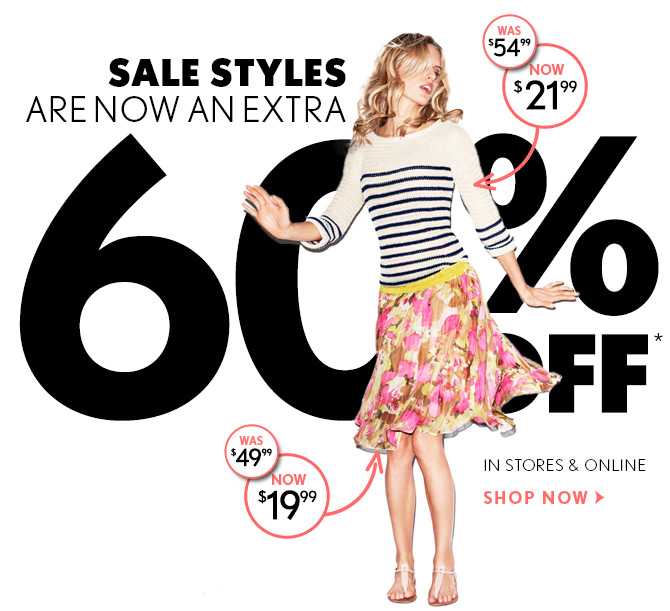 SALE STYLES ARE NOW AN EXTRA 60% OFF*  IN STORES & ONLINE  SHOP NOW