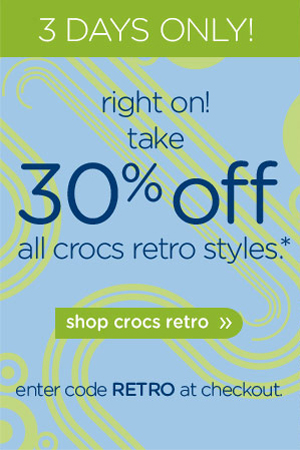3 Days Only! right on! take 30% off all crocs retro styles.* shop crocs retro - enter code RETRO at checkout.