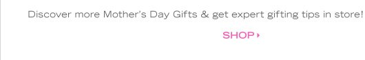 Discover more Mother's Day Gifts