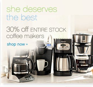 30% off Entire Stock coffee makers. Shop now.