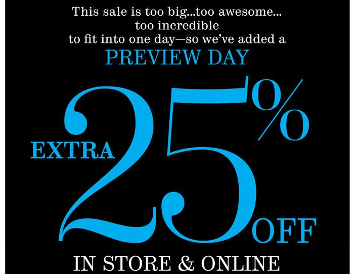Preview Day. Extra 25% off in store & online
