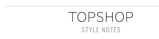 TOPSHOP STYLE NOTES