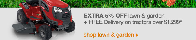 Extra 5% off lawn & garden + FREE Delivery on tractors over $1,299* | shop lawn & garden