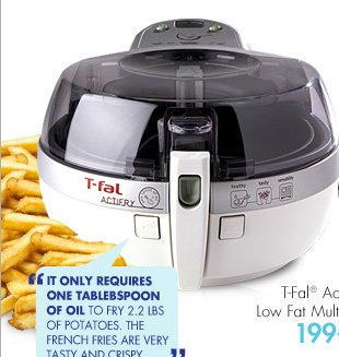 "T-Fal® ActiFry Low Fat Multi Cooker  199.99  ""IT ONLY REQUIRES ONE TABLESPOON OF OIL TO FRY 2.2 LBS OF POTATOES. THE FRENCH FRIES ARE VERY TASTY AND CRISPY."" MELONW, LOS ANGELES"