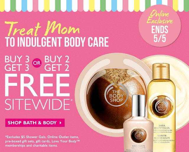 Treat mom -- TO INDULGENT BODY CARE -- ONLINE EXCLUSIVE | ENDS 5/5 -- BUY 3 GET 3 FREE OR BUY 2 GET 2 FREE -- SITEWIDE*