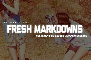 Fresh Markdowns: Shorts and Dresses