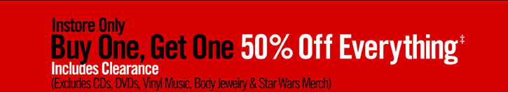 INSTORE ONLY BUY ONE, GET ONE 50% OFF EVERYTHING‡