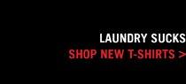 LAUNDRY SUCKS, SHOP NEW T-SHIRTS >