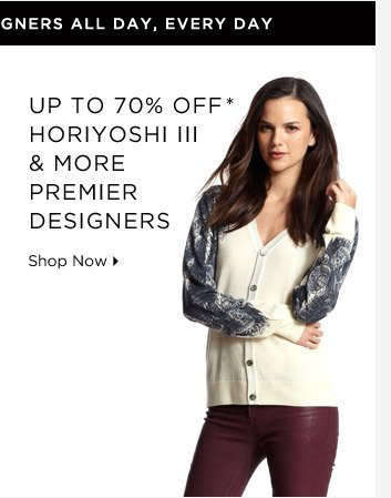 Up To 70% Off* Horiyoshi III & More Premier Designers