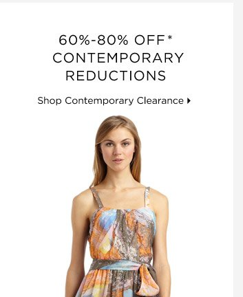 60%-80% Off* Contemporary Reductions