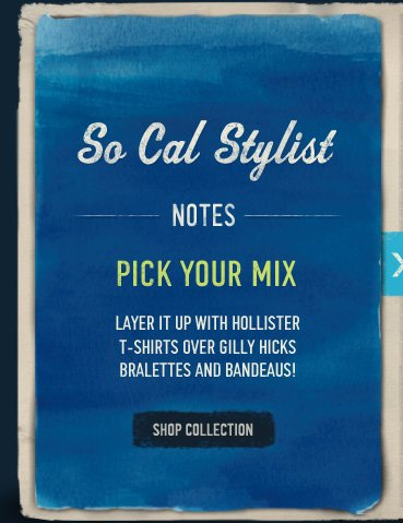 So Cal Stylist NOTES PICK YOUR MIX LAYER IT UP WITH HOLLISTER T-SHIRTS OVER GILLY HICKS BRALETTES AND BANDEAUS! SHOP COLLECTION