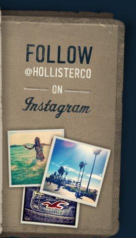 FOLLOW @HOLLISTERCO ON INSTAGRAM
