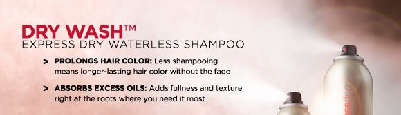 DRY WASH(tm) Express Dry Waterless Shampoo. Prolongs Hair Color: Less shampooing means longer-lasting hair color without the fade. Absorbs Excess Oils: Adds fullness and texture right at the roots where you need it most