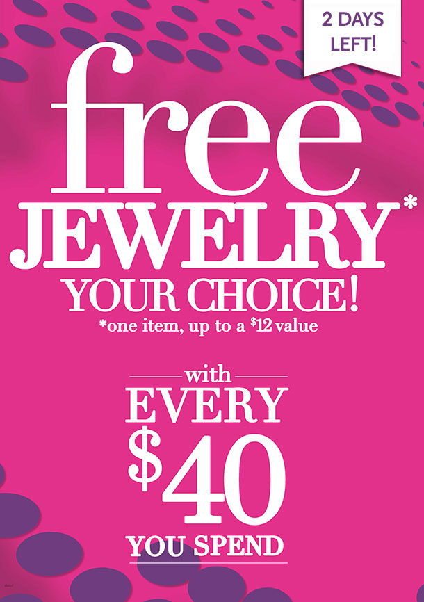 2 DAYS LEFT! FREE JEWELRY-Your Choice! ONE ITEM, Up to a $12 Value with Every $40 You Spend! SHOP NOW!