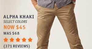 ALPHA KHAKI (select colors) Now $45; Was $68