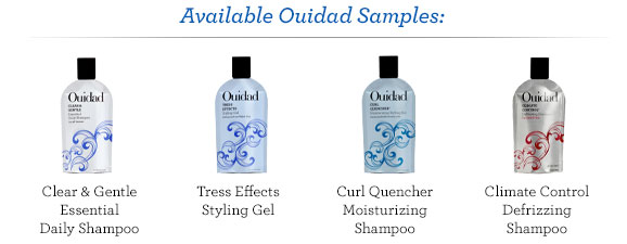 Available Ouidad Samples: Clear & Gentle Essential Daily Shampoo, Tress Effects Styling Gel, Curl Quencher Moisturizing Shampoo, Climate Control Defrizzing Shampoo