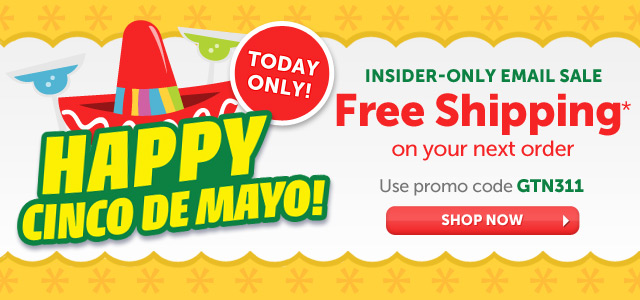 Happy Cinco De Mayo! Today Only - Insider-Only Email Sale - 5% OFF* your entire order - Use promo code GTN505 - Shop Now