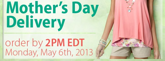 Final Hours to order in time for Mother's Day Delivery. Order by 2pm on Monday May 6th, 2013.