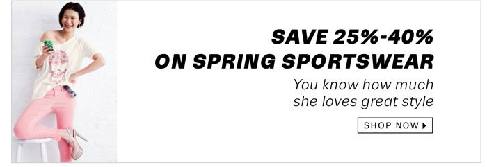 Save 25-40% on Spring Sportswear. Shop Now.