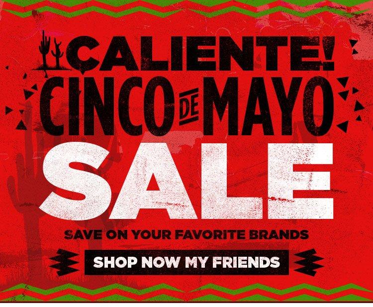 Caliente! Cinco De Mayo Sale. Save On Your Favorite Brands