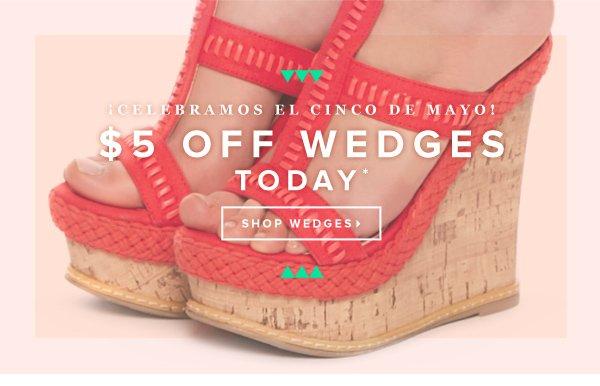 $5 Off Wedges for Cinco de Mayo*!  Shop Wedges