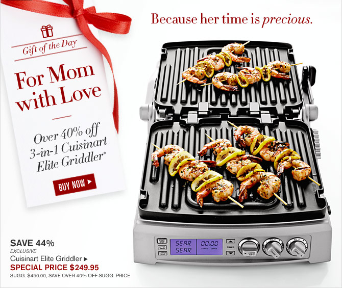 Gift of the Day - For Mom with Love - Over 40% off 3-in-1 Cuisinart Elite Griddler* - SPECIAL PRICE $249.95 - BUY NOW