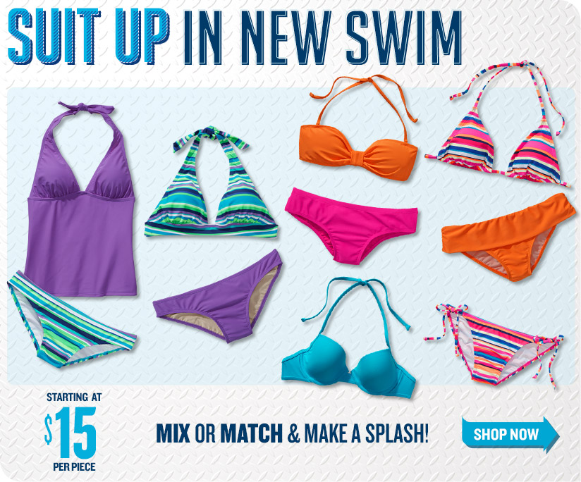 SUIT UP IN NEW SWIM | STARTING AT $15 PER PIECE | MIX OR MATCH & MAKE A SPLASH! | SHOP NOW