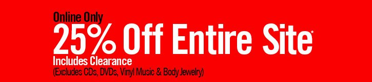 ONLINE ONLY 25% OFF ENTIRE SITE* INCLUDES CLEARANCE