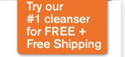 Try our number 1 cleanser for FREE plus Free shipping