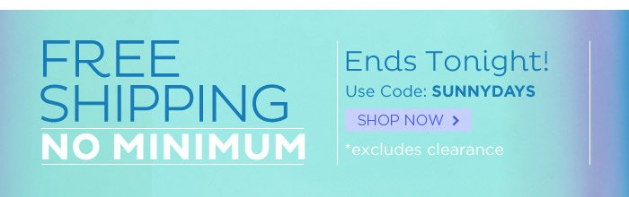 Free Shipping, No Minimum! Ends Today