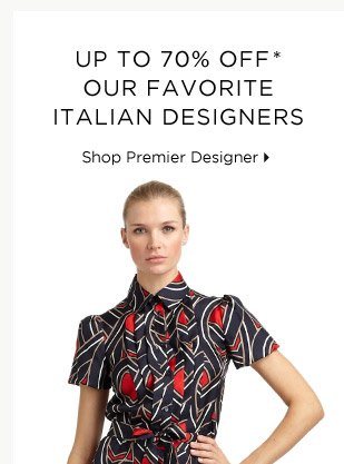 Up To 70% Off* Our Favorite Italian Designers