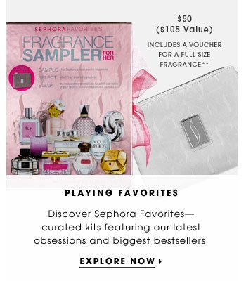 Playing Favorites. Discover Sephora Favorites - curated kits featuring our latest obsessions and biggest bestsellers. Explore Now. includes a voucher for a full-sized bottle of any featured fragrance**