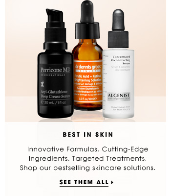 Best In Skin. Innovative Formulas. Cutting-Edge Ingredients. Targeted Treatments. Shop our bestselling skincare solutions. See them all