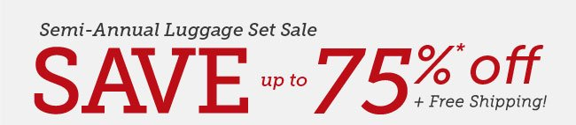 Semi-Annual Luggage Set Sale |Save up to 75%* + Free Shipping! | Shop Now