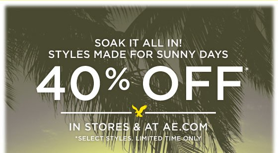 Soak It All In! | Styles Made For Sunny Days | 40% Off* | In Stores & At AE.com | *Select Styles. Limited Time Only.