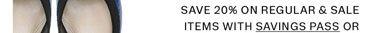 Save 20% on regular & sale items with savings pass or