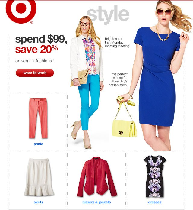 spend $99, save 20% on work-it fashions.*