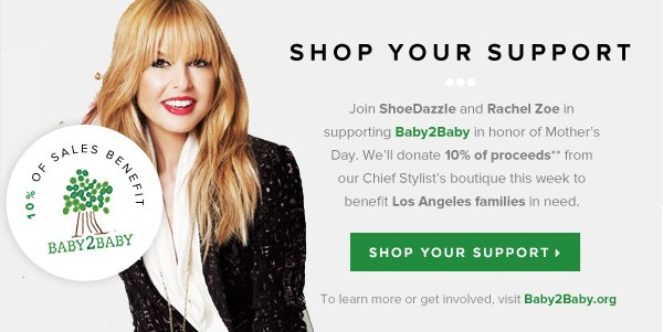 Join Rachel Zoe in Supporting Baby2Baby in honor of Mother's Day. We'll donate 10% of proceeds* from our Chief Stylist's boutique this week to benefit Los Angeles families in need.