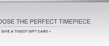 GIVE A TISSOT GIFT CARD