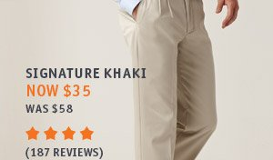 SIGNATURE KHAKI: NOW $35, Was $58