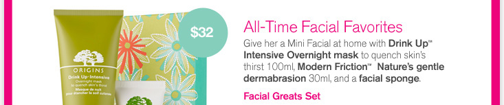 All time Facial Favorites Give her a Mini Facial at home with DrinkUp Intensive Overnight Mask to quench skin s thirst 100ml Modern Friction Nature s gentle dermabrasion 30 ml and facial sponge Facial Greats Set SHOP NOW
