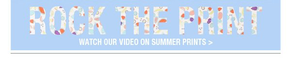 WATCH OUR VIDEO ON SUMMER PRINTS