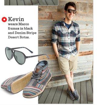 Kevin wears  Marco frames in black and Denim Stripe Desert Botas