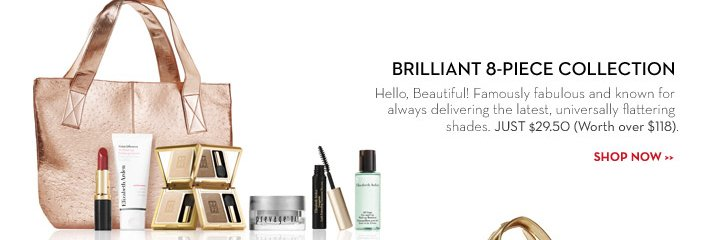 BRILLIANT 8-PIECE COLLECTION. Hello, Beautiful! Famously fabulous and known for always delivering the latest, universally flattering shades. JUST $29.50 (Worth over $118). SHOP NOW.